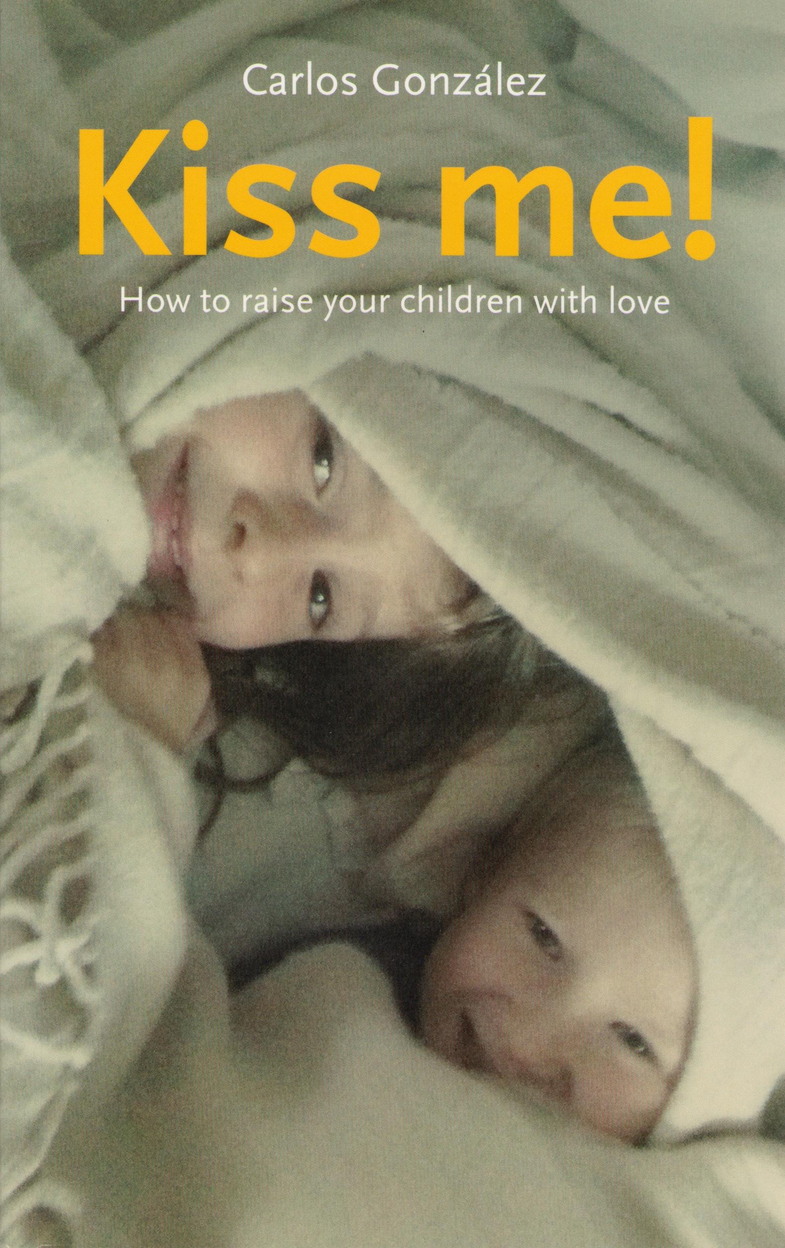 My favourite parenting book for babies! Kiss me, by Carlos Gonzalez | Sacraparental.com