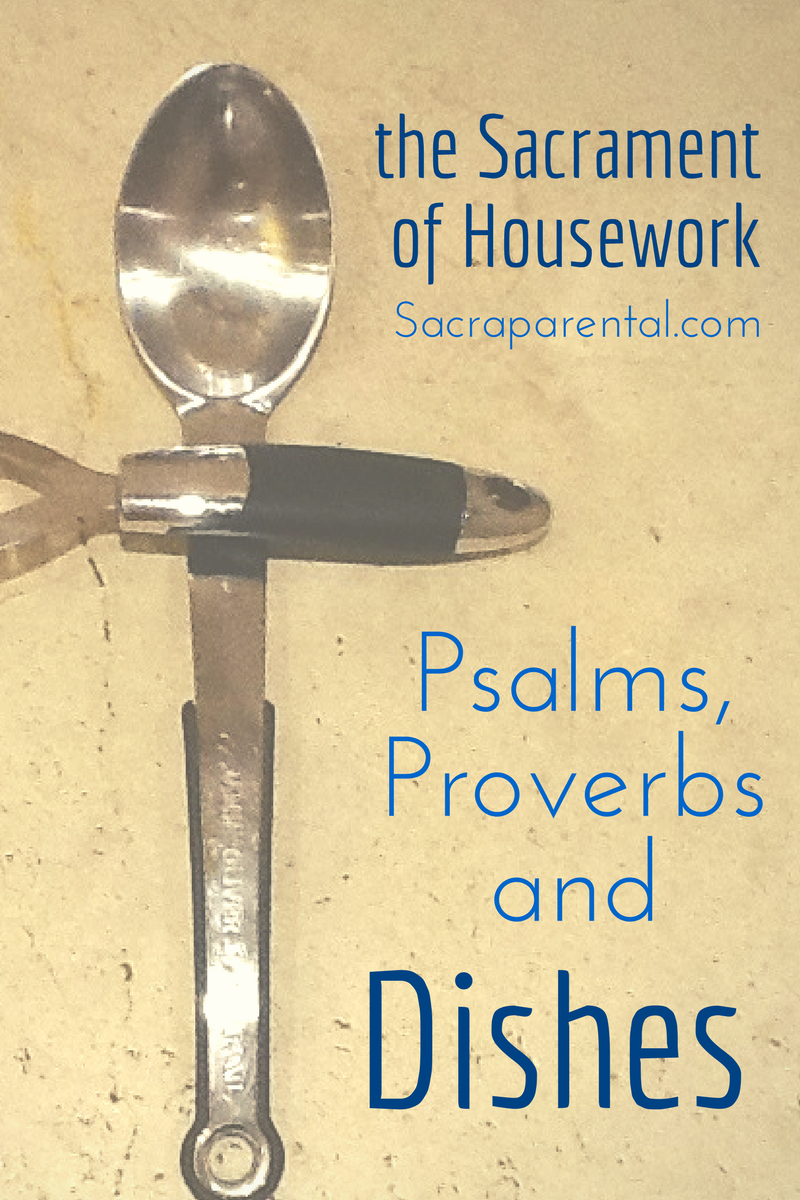 The Sacrament of Housework - some encouragement for the weary housekeeper!   Sacraparental.com
