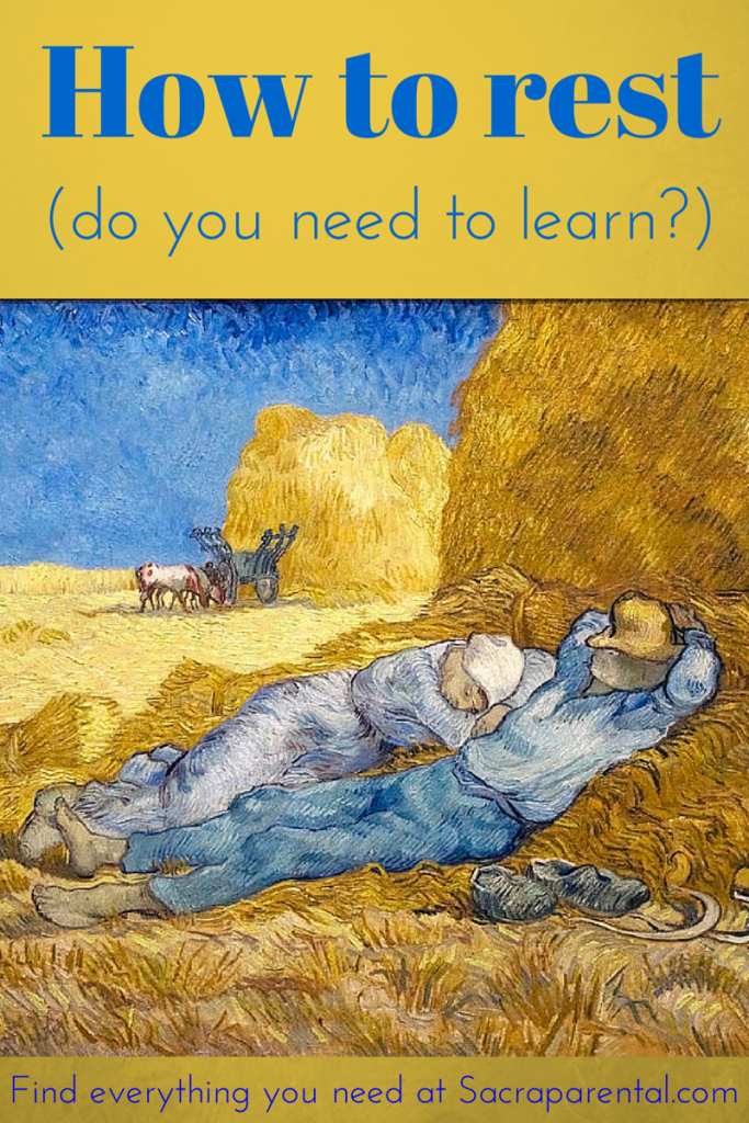 Do you need to learn how to rest? A guide to why and how | Sacraparental.com