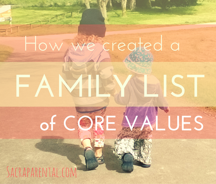 How we created our list of family values - the things we are hoping to instil in our kids.   Sacraparental.com