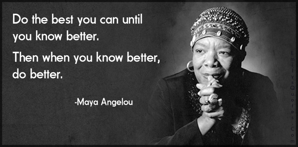 Maya Angelou quote - when you know better, do better   Sacraparental.com