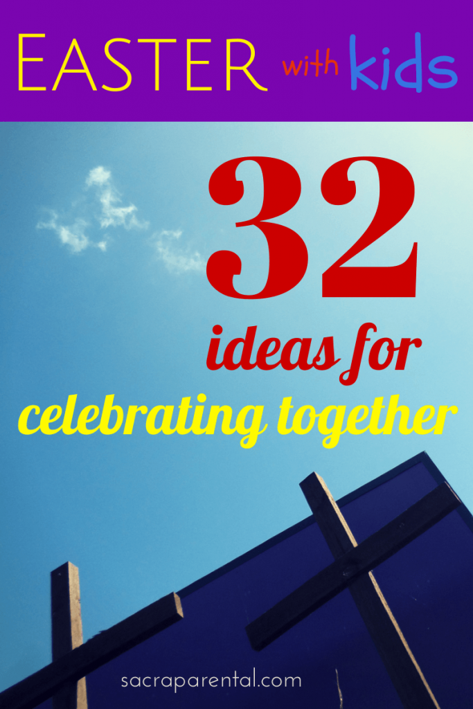 Easter with kids - 32 ways to celebrate together | Sacraparental.com