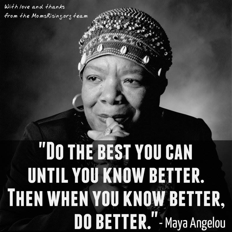 Maya Angelou quote: Do the best you can until you know better. Then when you know better, do better. | Sacraparental.com | 56+ magic phrases for ending food battles and helping your kids thrive.